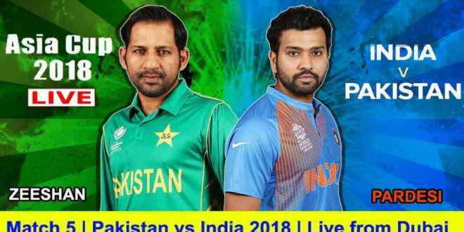 Asia Cup 2018 – PAKISTAN vs INDIA Today Live Streaming Cricket Match on Mobile